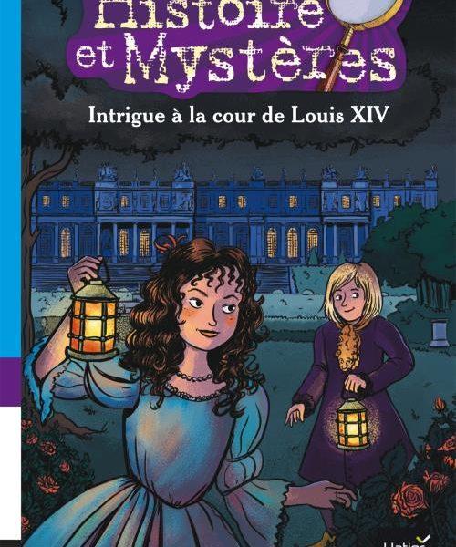 Collection Histoire et Mystères, Hatier. Intrigue à la cour de Louis XIV, roman jeunesse. Couverture par Elléa Bird.